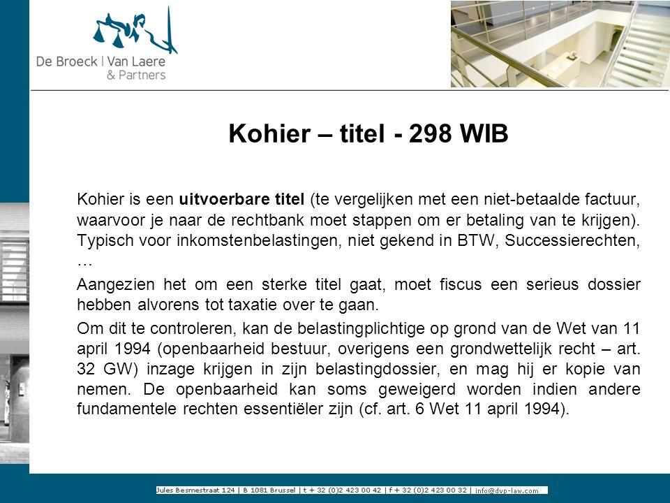 Kohier – titel - 298 WIB Kohier is een uitvoerbare titel (te vergelijken met een niet-betaalde factuur, waarvoor je naar de rechtbank moet stappen om