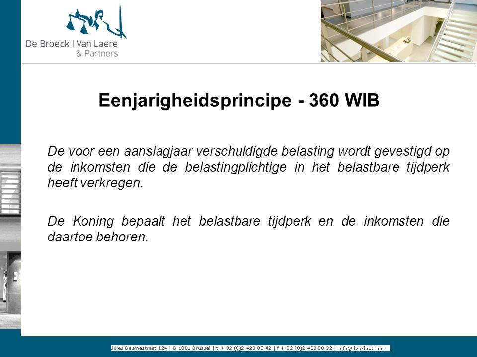 Eenjarigheidsprincipe - 360 WIB De voor een aanslagjaar verschuldigde belasting wordt gevestigd op de inkomsten die de belastingplichtige in het belas