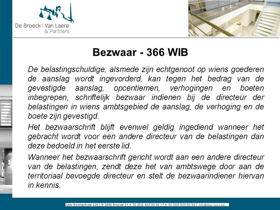 Bezwaar - 366 WIB De belastingschuldige, alsmede zijn echtgenoot op wiens goederen de aanslag wordt ingevorderd, kan tegen het bedrag van de gevestigd