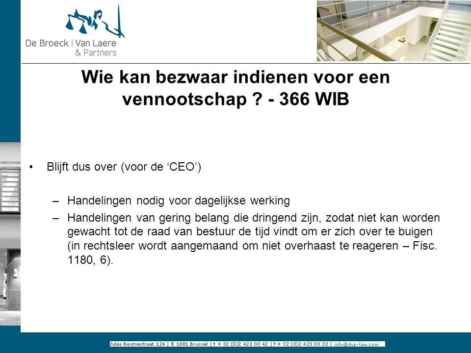 Wie kan bezwaar indienen voor een vennootschap ? - 366 WIB Blijft dus over (voor de 'CEO') –Handelingen nodig voor dagelijkse werking –Handelingen van