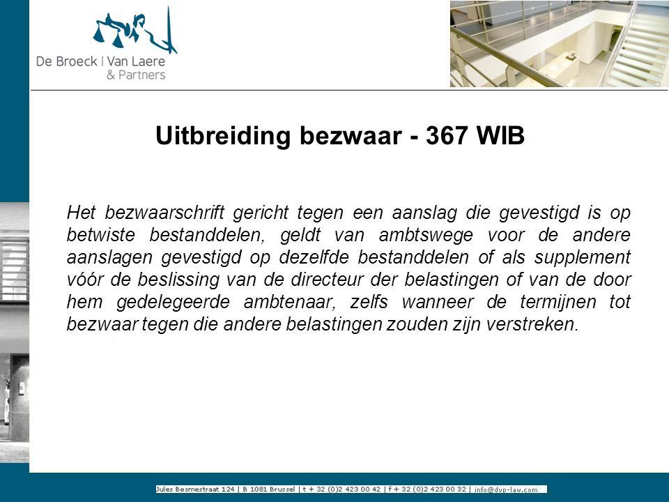 Uitbreiding bezwaar - 367 WIB Het bezwaarschrift gericht tegen een aanslag die gevestigd is op betwiste bestanddelen, geldt van ambtswege voor de ande