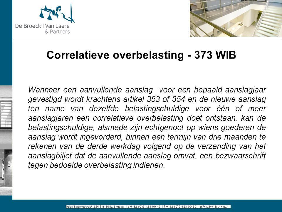 Correlatieve overbelasting - 373 WIB Wanneer een aanvullende aanslag voor een bepaald aanslagjaar gevestigd wordt krachtens artikel 353 of 354 en de n
