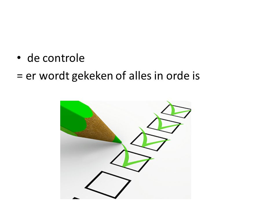 = er wordt gekeken of alles in orde is