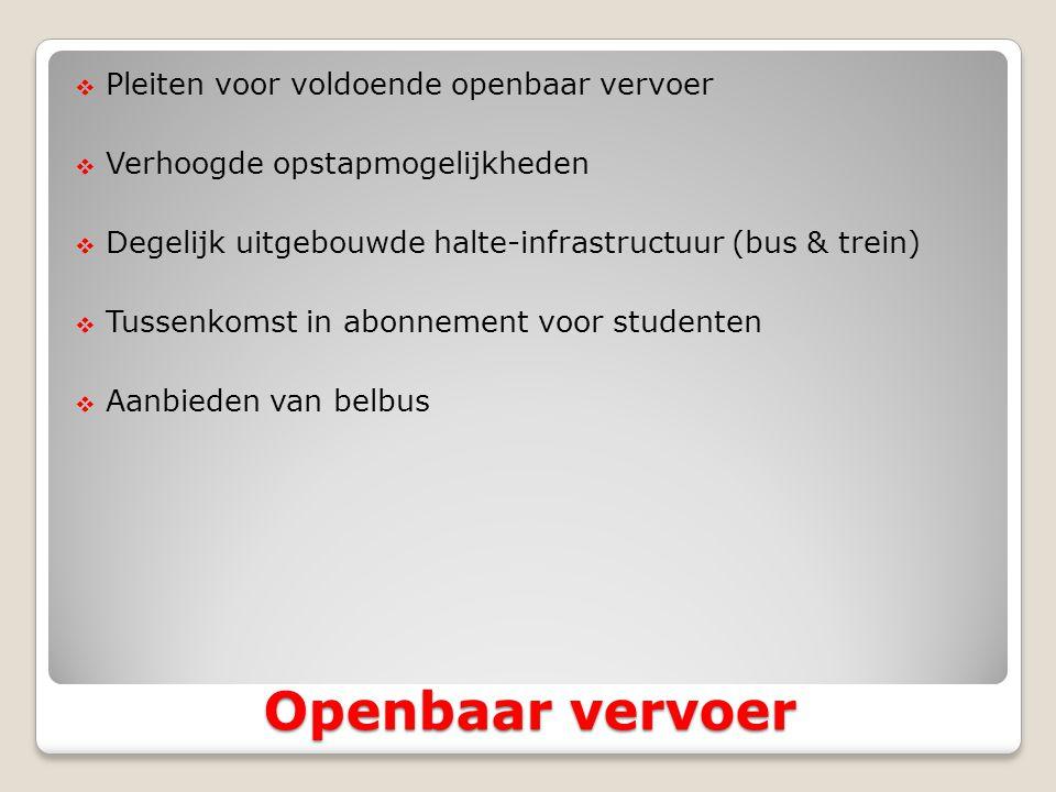  Pleiten voor voldoende openbaar vervoer  Verhoogde opstapmogelijkheden  Degelijk uitgebouwde halte-infrastructuur (bus & trein)  Tussenkomst in abonnement voor studenten  Aanbieden van belbus Openbaar vervoer