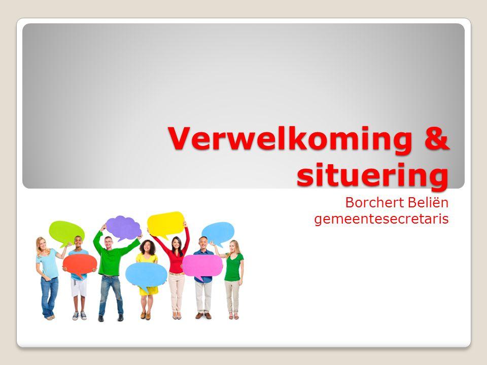 Verwelkoming & situering Borchert Beliën gemeentesecretaris