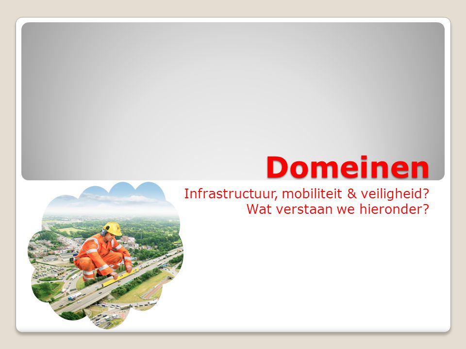 Domeinen Infrastructuur, mobiliteit & veiligheid Wat verstaan we hieronder