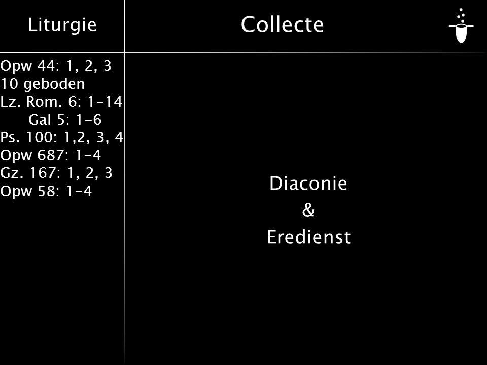 Liturgie Opw 44: 1, 2, 3 10 geboden Lz. Rom. 6: 1-14 Gal 5: 1-6 Ps. 100: 1,2, 3, 4 Opw 687: 1-4 Gz. 167: 1, 2, 3 Opw 58: 1-4 Collecte Diaconie & Eredi