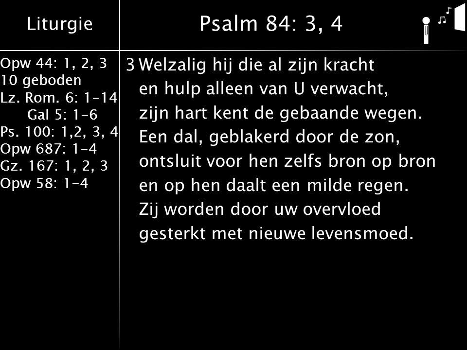 Liturgie Opw 44: 1, 2, 3 10 geboden Lz. Rom. 6: 1-14 Gal 5: 1-6 Ps. 100: 1,2, 3, 4 Opw 687: 1-4 Gz. 167: 1, 2, 3 Opw 58: 1-4 3Welzalig hij die al zijn