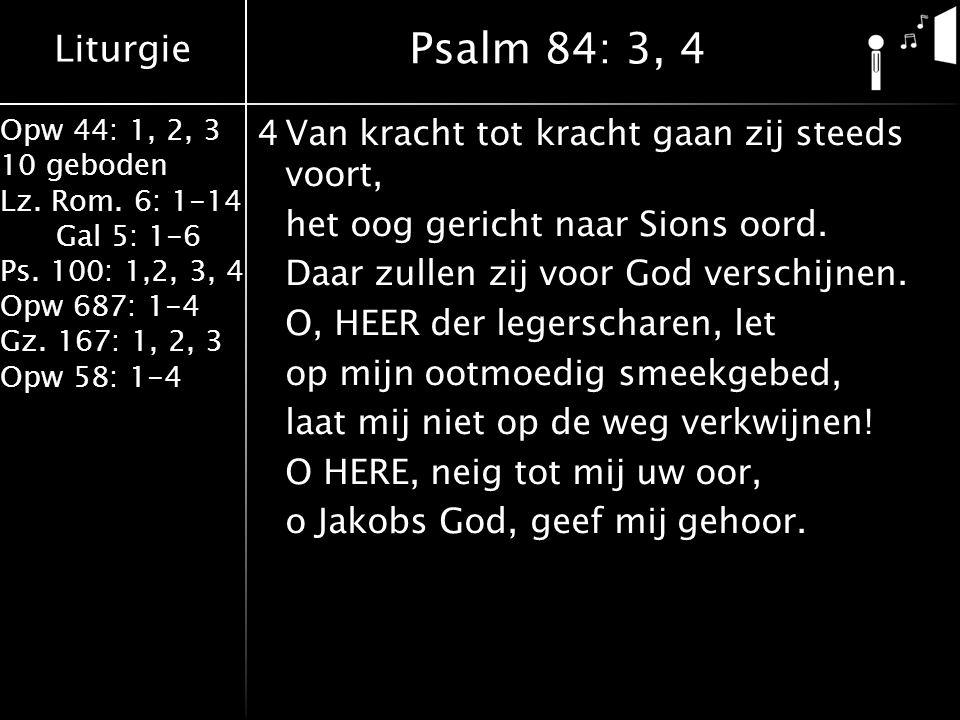 Liturgie Opw 44: 1, 2, 3 10 geboden Lz. Rom. 6: 1-14 Gal 5: 1-6 Ps. 100: 1,2, 3, 4 Opw 687: 1-4 Gz. 167: 1, 2, 3 Opw 58: 1-4 4Van kracht tot kracht ga