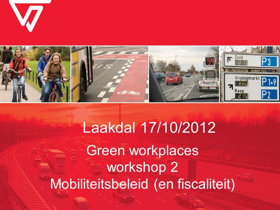 Green workplaces workshop 2 Mobiliteitsbeleid (en fiscaliteit) Laakdal 17/10/2012