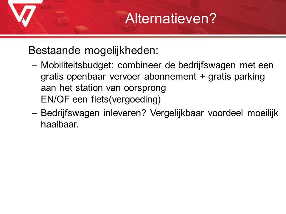 Bestaande mogelijkheden: –Mobiliteitsbudget: combineer de bedrijfswagen met een gratis openbaar vervoer abonnement + gratis parking aan het station va