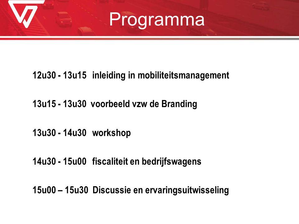 Programma 12u30 - 13u15inleiding in mobiliteitsmanagement 13u15 - 13u30 voorbeeld vzw de Branding 13u30 - 14u30 workshop 14u30 - 15u00 fiscaliteit en