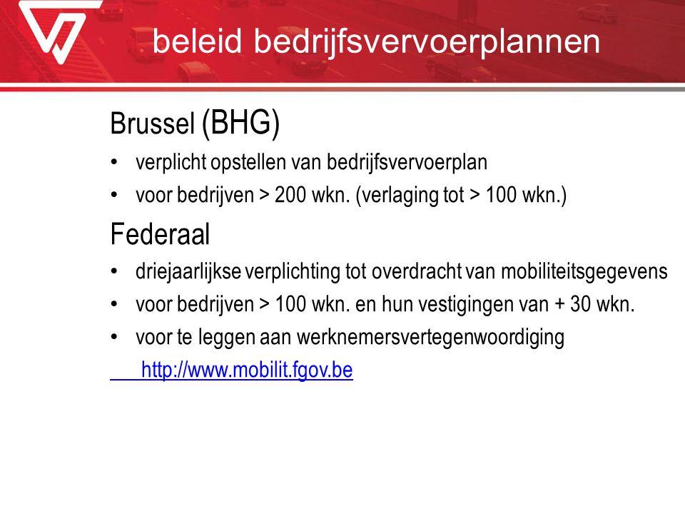beleid bedrijfsvervoerplannen Brussel (BHG) verplicht opstellen van bedrijfsvervoerplan voor bedrijven > 200 wkn. (verlaging tot > 100 wkn.) Federaal