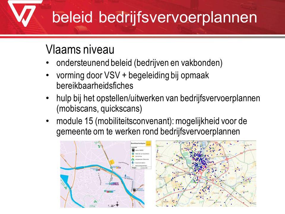 beleid bedrijfsvervoerplannen Vlaams niveau ondersteunend beleid (bedrijven en vakbonden) vorming door VSV + begeleiding bij opmaak bereikbaarheidsfic
