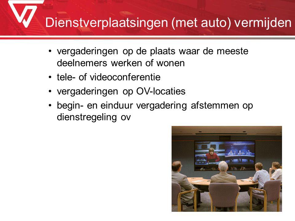 Dienstverplaatsingen (met auto) vermijden vergaderingen op de plaats waar de meeste deelnemers werken of wonen tele- of videoconferentie vergaderingen