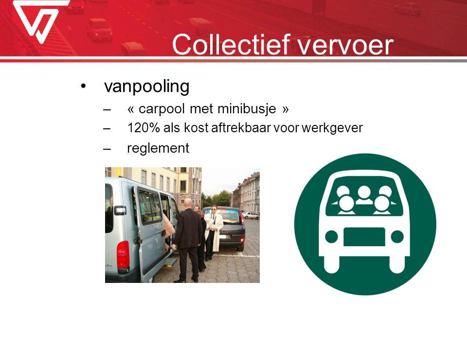 vanpooling –« carpool met minibusje » –120% als kost aftrekbaar voor werkgever –reglement Collectief vervoer
