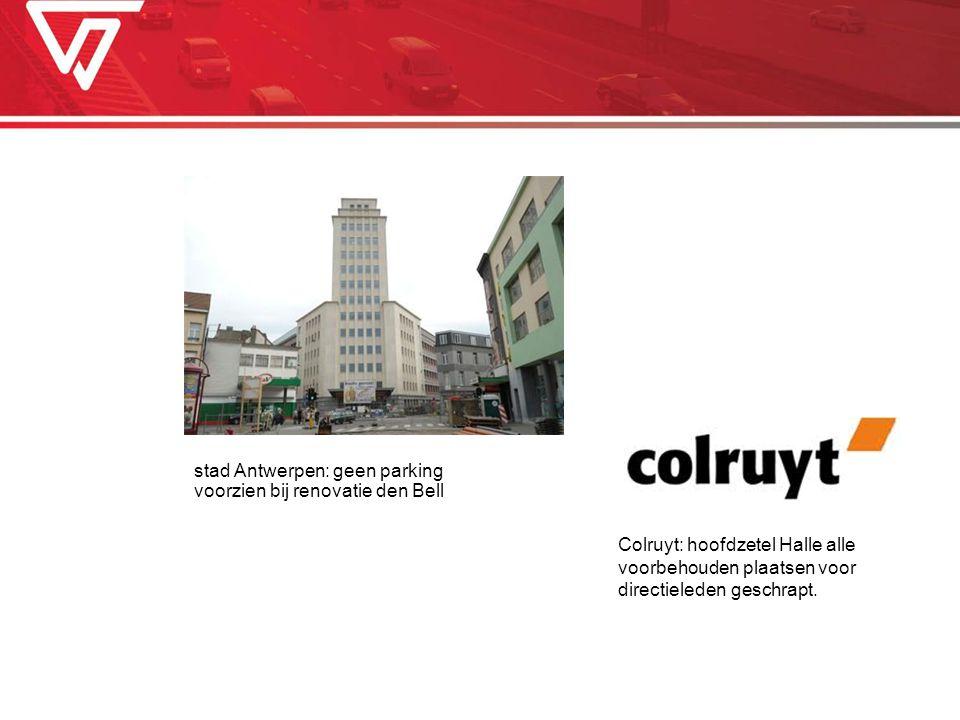 Colruyt: hoofdzetel Halle alle voorbehouden plaatsen voor directieleden geschrapt. stad Antwerpen: geen parking voorzien bij renovatie den Bell