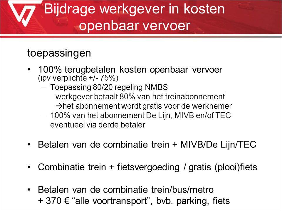 toepassingen 100% terugbetalen kosten openbaar vervoer (ipv verplichte +/- 75%) –Toepassing 80/20 regeling NMBS werkgever betaalt 80% van het treinabo
