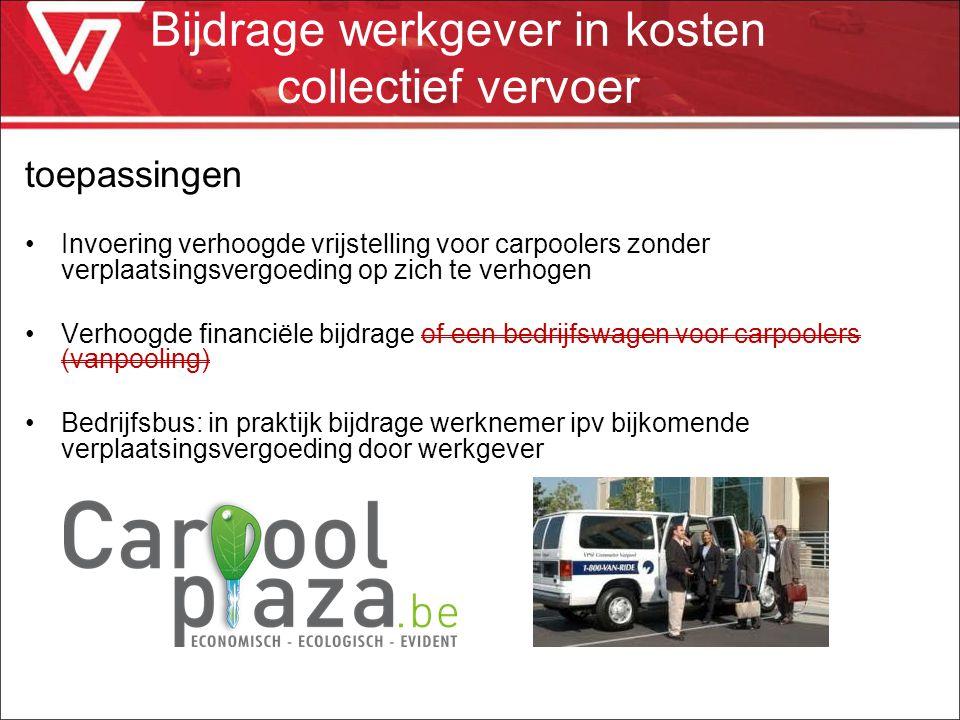 toepassingen Invoering verhoogde vrijstelling voor carpoolers zonder verplaatsingsvergoeding op zich te verhogen Verhoogde financiële bijdrage of een