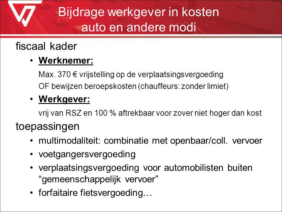 fiscaal kader Werknemer: Max. 370 € vrijstelling op de verplaatsingsvergoeding OF bewijzen beroepskosten (chauffeurs: zonder limiet) Werkgever: vrij v