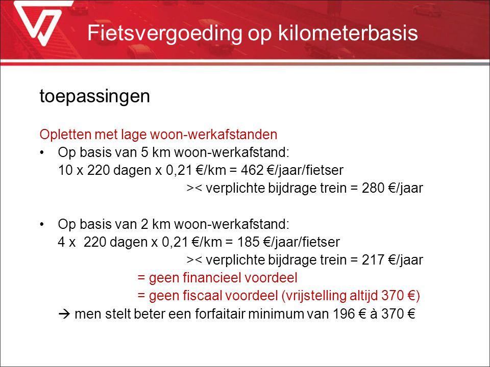 toepassingen Opletten met lage woon-werkafstanden Op basis van 5 km woon-werkafstand: 10 x 220 dagen x 0,21 €/km = 462 €/jaar/fietser >< verplichte bi