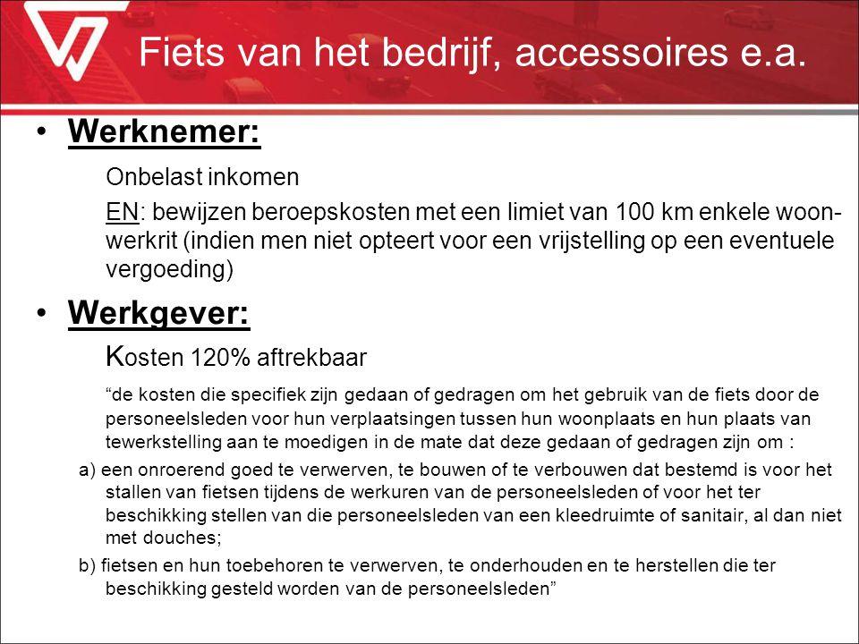 Fiets van het bedrijf, accessoires e.a. Werknemer: Onbelast inkomen EN: bewijzen beroepskosten met een limiet van 100 km enkele woon- werkrit (indien
