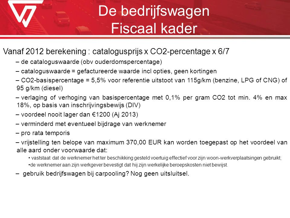 Vanaf 2012 berekening : catalogusprijs x CO2-percentage x 6/7 – de cataloguswaarde (obv ouderdomspercentage) – cataloguswaarde = gefactureerde waarde