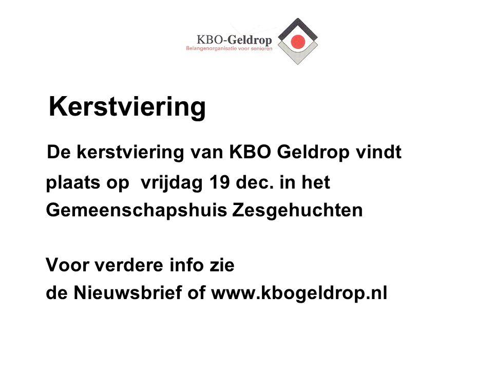 Kerstviering De kerstviering van KBO Geldrop vindt plaats op vrijdag 19 dec. in het Gemeenschapshuis Zesgehuchten Voor verdere info zie de Nieuwsbrief