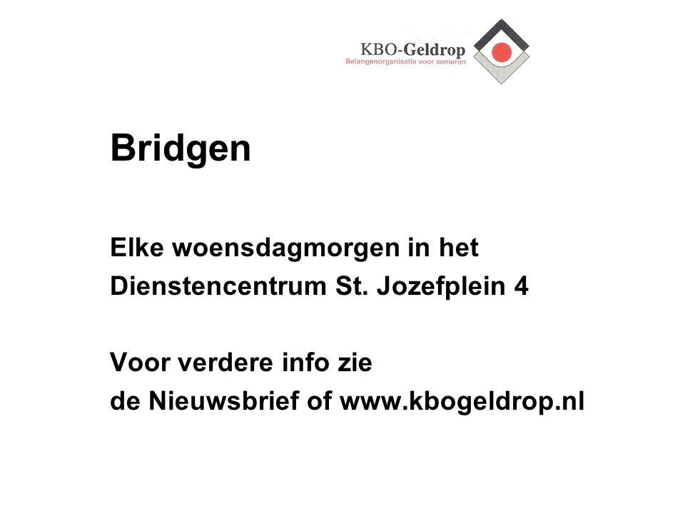 Bridgen Elke woensdagmorgen in het Dienstencentrum St. Jozefplein 4 Voor verdere info zie de Nieuwsbrief of www.kbogeldrop.nl