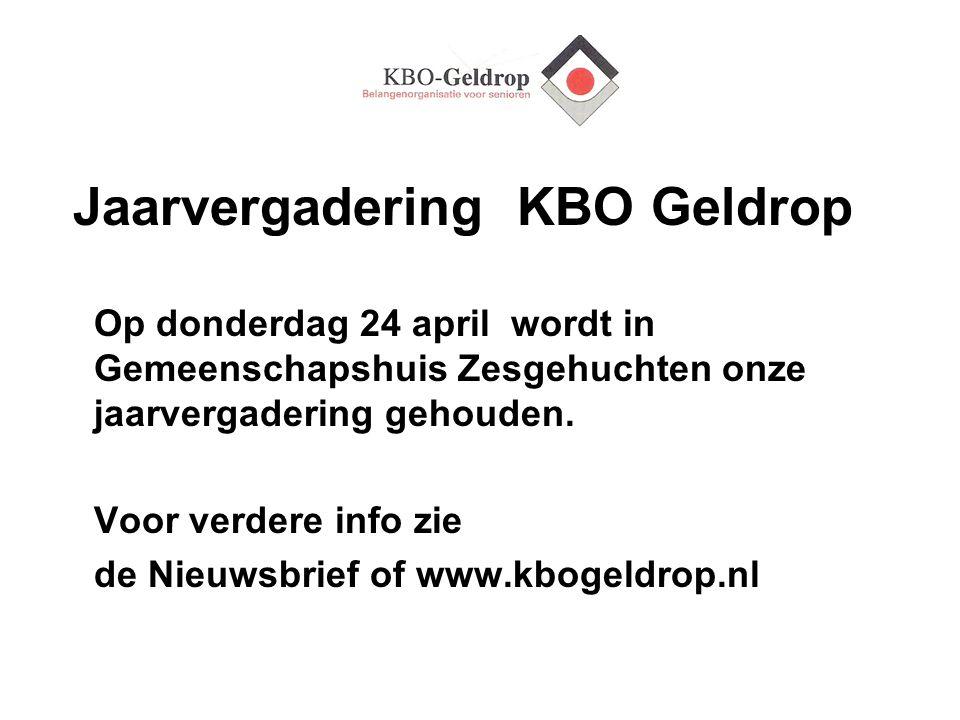 Jaarvergadering KBO Geldrop Op donderdag 24 april wordt in Gemeenschapshuis Zesgehuchten onze jaarvergadering gehouden. Voor verdere info zie de Nieuw