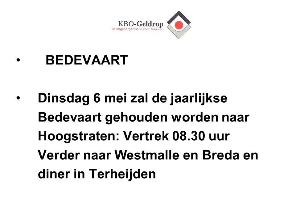 BEDEVAART Dinsdag 6 mei zal de jaarlijkse Bedevaart gehouden worden naar Hoogstraten: Vertrek 08.30 uur Verder naar Westmalle en Breda en diner in Ter