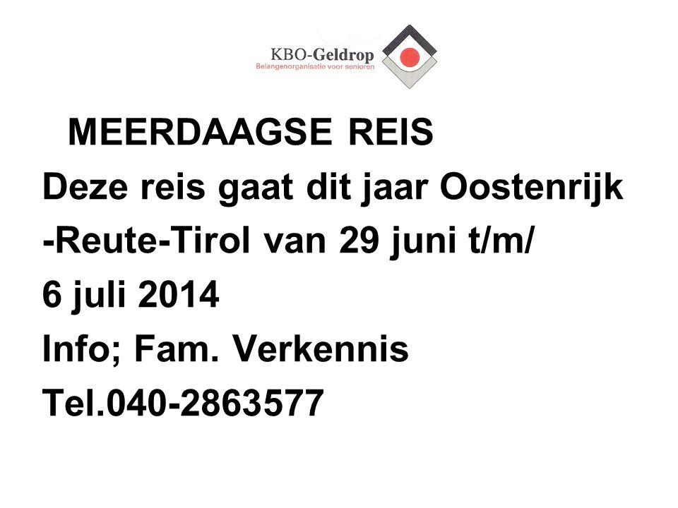 MEERDAAGSE REIS Deze reis gaat dit jaar Oostenrijk -Reute-Tirol van 29 juni t/m/ 6 juli 2014 Info; Fam. Verkennis Tel.040-2863577