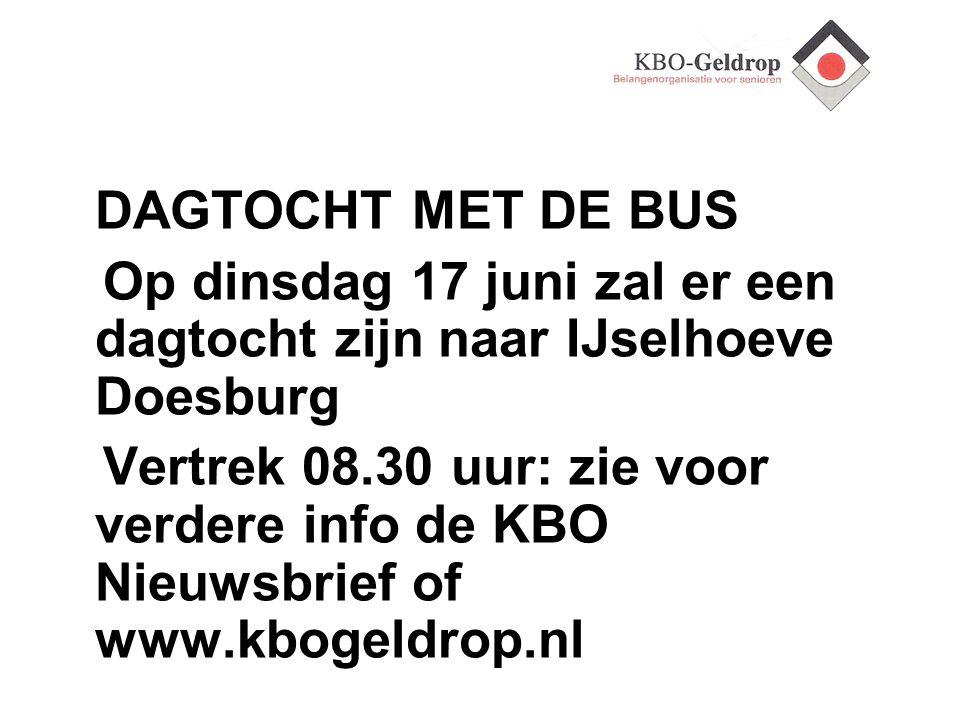 DAGTOCHT MET DE BUS Op dinsdag 17 juni zal er een dagtocht zijn naar IJselhoeve Doesburg Vertrek 08.30 uur: zie voor verdere info de KBO Nieuwsbrief o