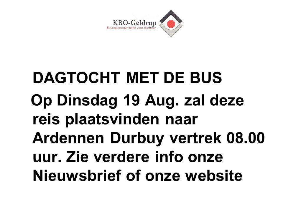 DAGTOCHT MET DE BUS Op Dinsdag 19 Aug. zal deze reis plaatsvinden naar Ardennen Durbuy vertrek 08.00 uur. Zie verdere info onze Nieuwsbrief of onze we