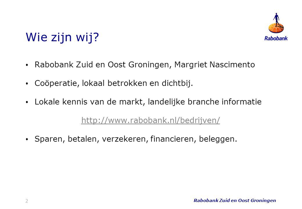 Wie zijn wij? Rabobank Zuid en Oost Groningen, Margriet Nascimento Coöperatie, lokaal betrokken en dichtbij. Lokale kennis van de markt, landelijke br