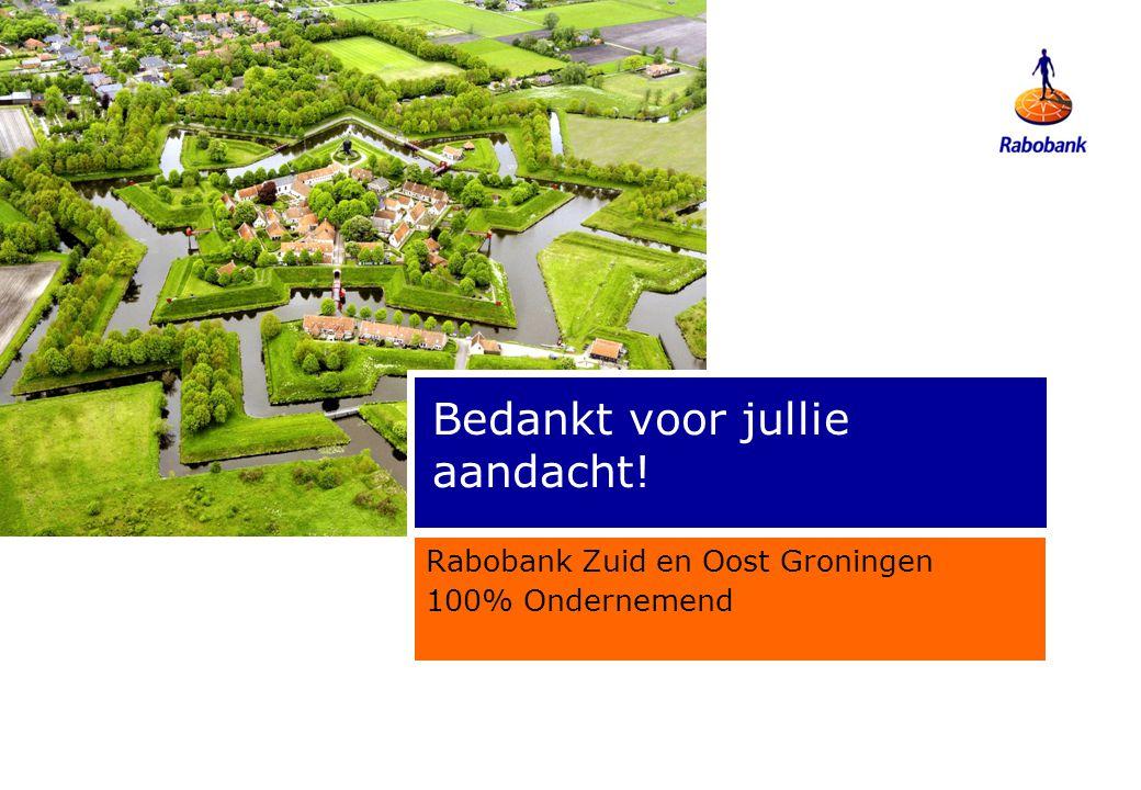 Bedankt voor jullie aandacht! Rabobank Zuid en Oost Groningen 100% Ondernemend