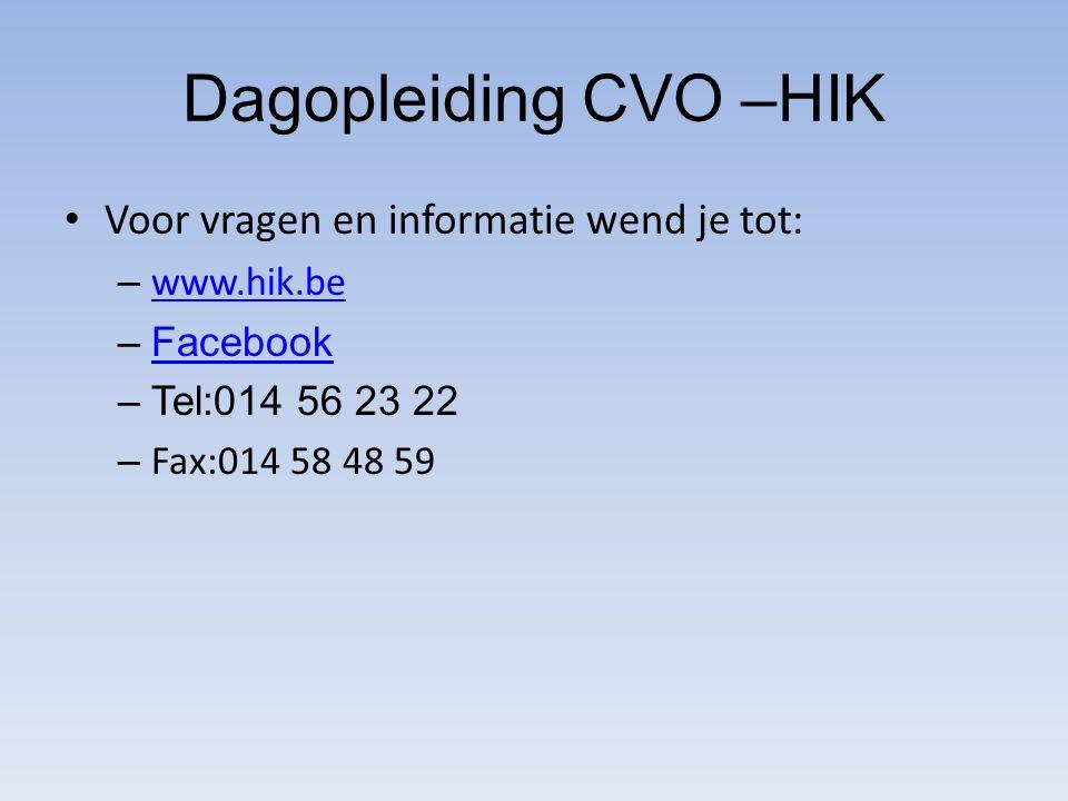 Dagopleiding CVO –HIK Voor vragen en informatie wend je tot: – www.hik.be www.hik.be –FacebookFacebook –Tel:014 56 23 22 – Fax:014 58 48 59