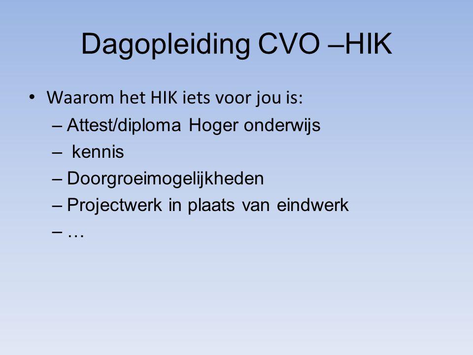 Dagopleiding CVO –HIK Waarom het HIK iets voor jou is: –Attest/diploma Hoger onderwijs – kennis –Doorgroeimogelijkheden –Projectwerk in plaats van eindwerk –…