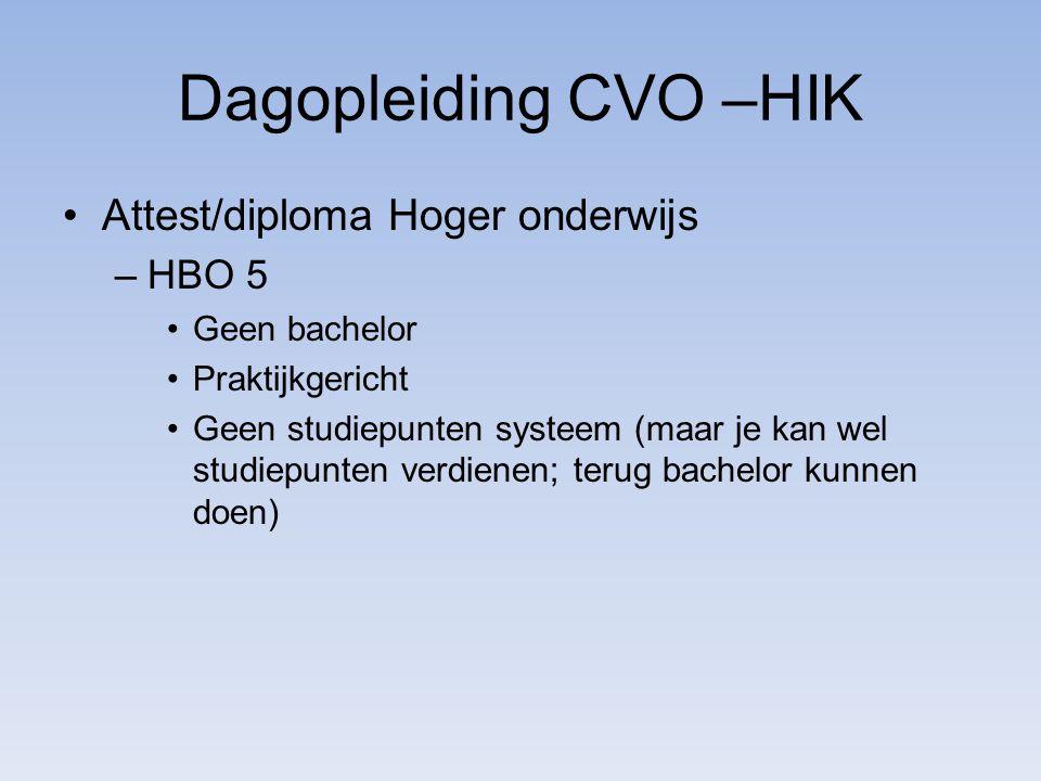 Dagopleiding CVO –HIK Attest/diploma Hoger onderwijs –HBO 5 Geen bachelor Praktijkgericht Geen studiepunten systeem (maar je kan wel studiepunten verdienen; terug bachelor kunnen doen)