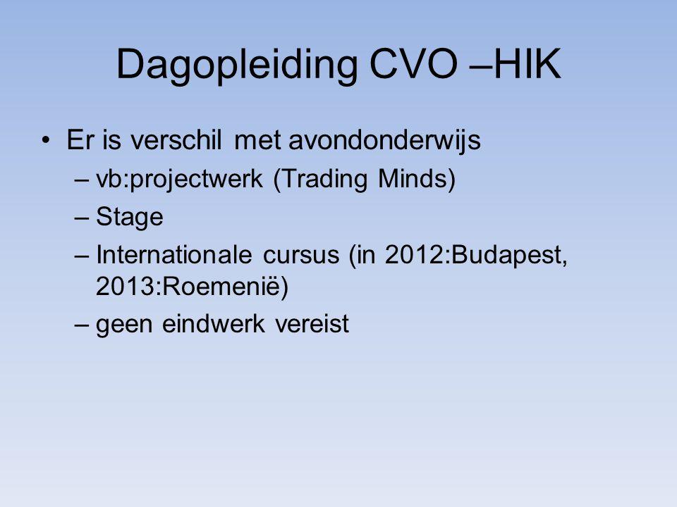 Dagopleiding CVO –HIK Er is verschil met avondonderwijs –vb:projectwerk (Trading Minds) –Stage –Internationale cursus (in 2012:Budapest, 2013:Roemenië) –geen eindwerk vereist