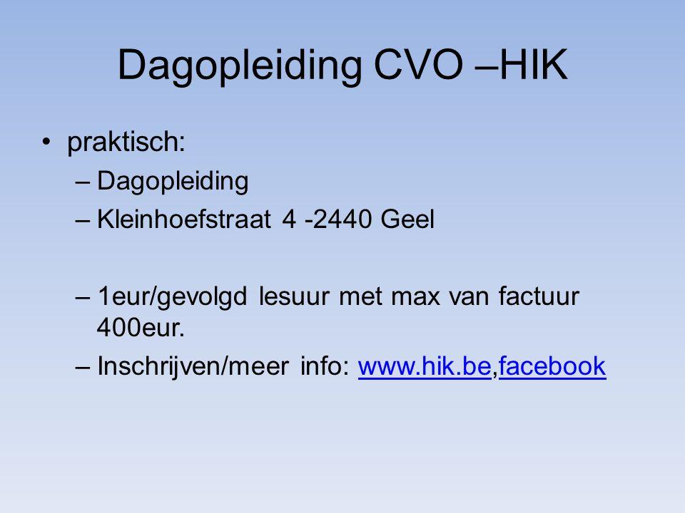 Dagopleiding CVO –HIK praktisch: –Dagopleiding –Kleinhoefstraat 4 -2440 Geel –1eur/gevolgd lesuur met max van factuur 400eur.
