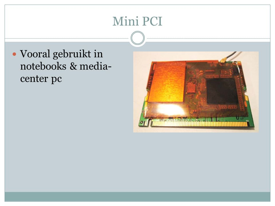 Mini PCI Vooral gebruikt in notebooks & media- center pc