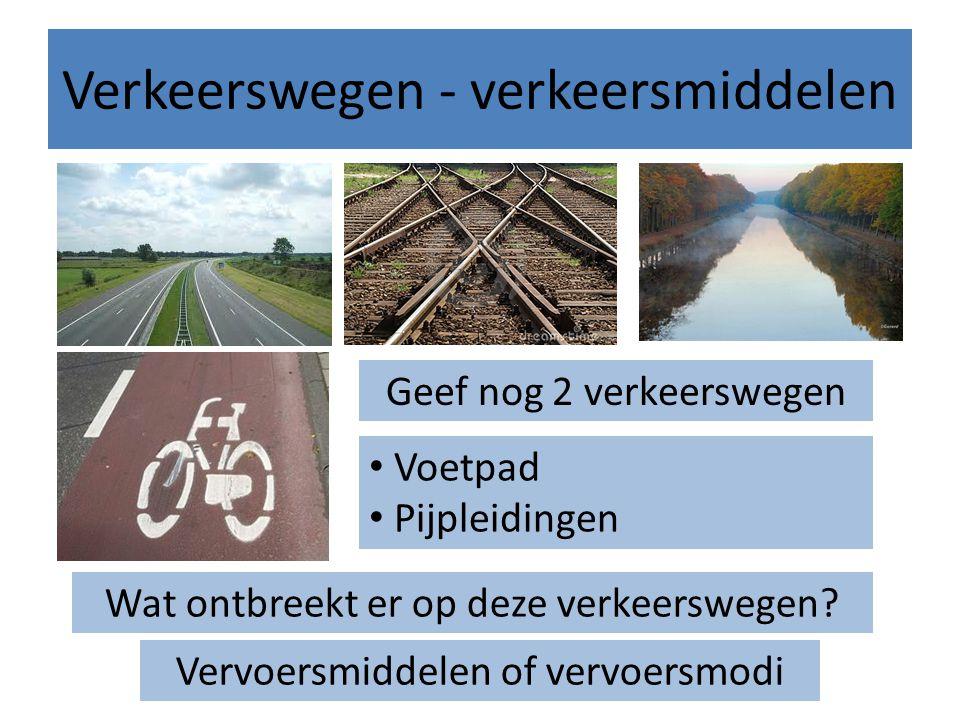Verkeerswegen - verkeersmiddelen Geef nog 2 verkeerswegen Voetpad Pijpleidingen Wat ontbreekt er op deze verkeerswegen.
