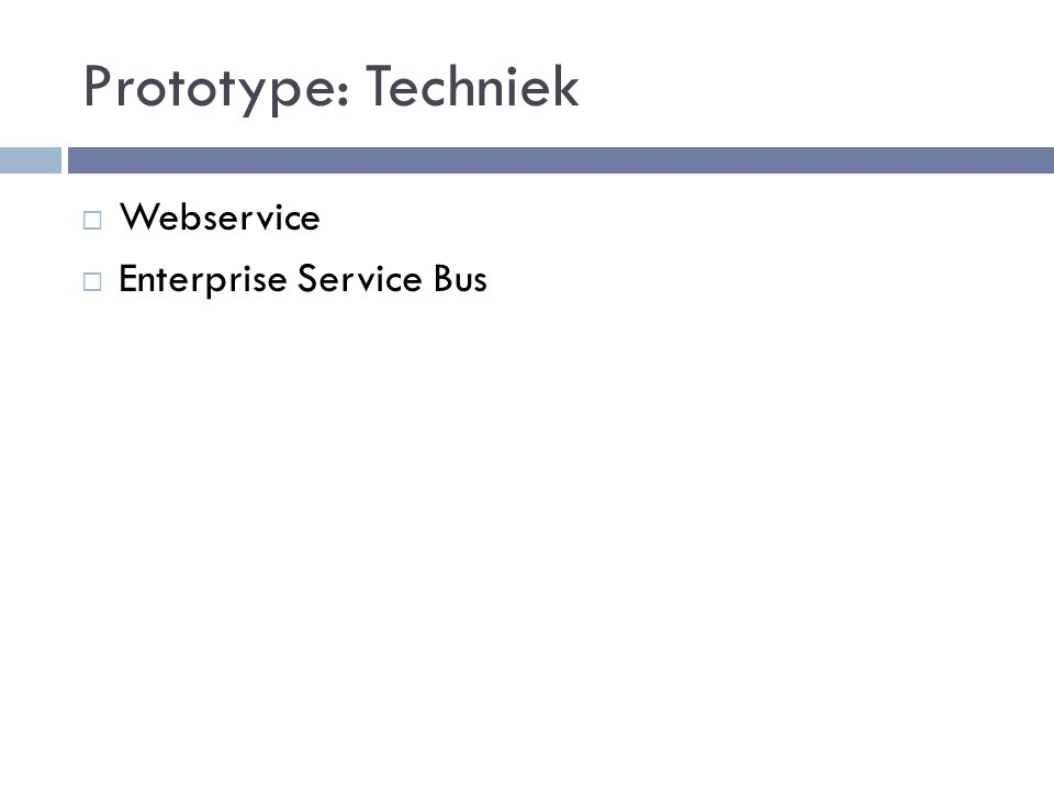 Prototype: Techniek  Webservice  Enterprise Service Bus