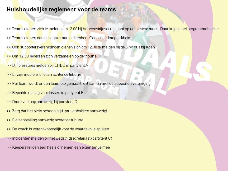 Huishoudelijke reglement voor de teams >> Teams dienen zich te melden om12.00 bij het wedstrijdsecretariaat op de nieuwe markt.