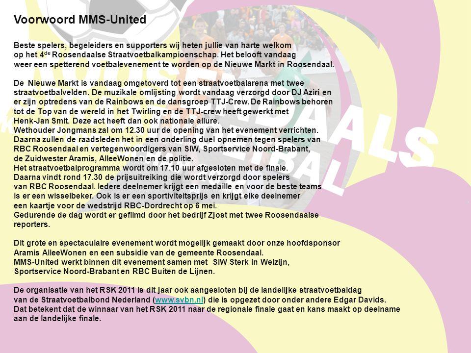 Voorwoord MMS-United Beste spelers, begeleiders en supporters wij heten jullie van harte welkom op het 4 de Roosendaalse Straatvoetbalkampioenschap.