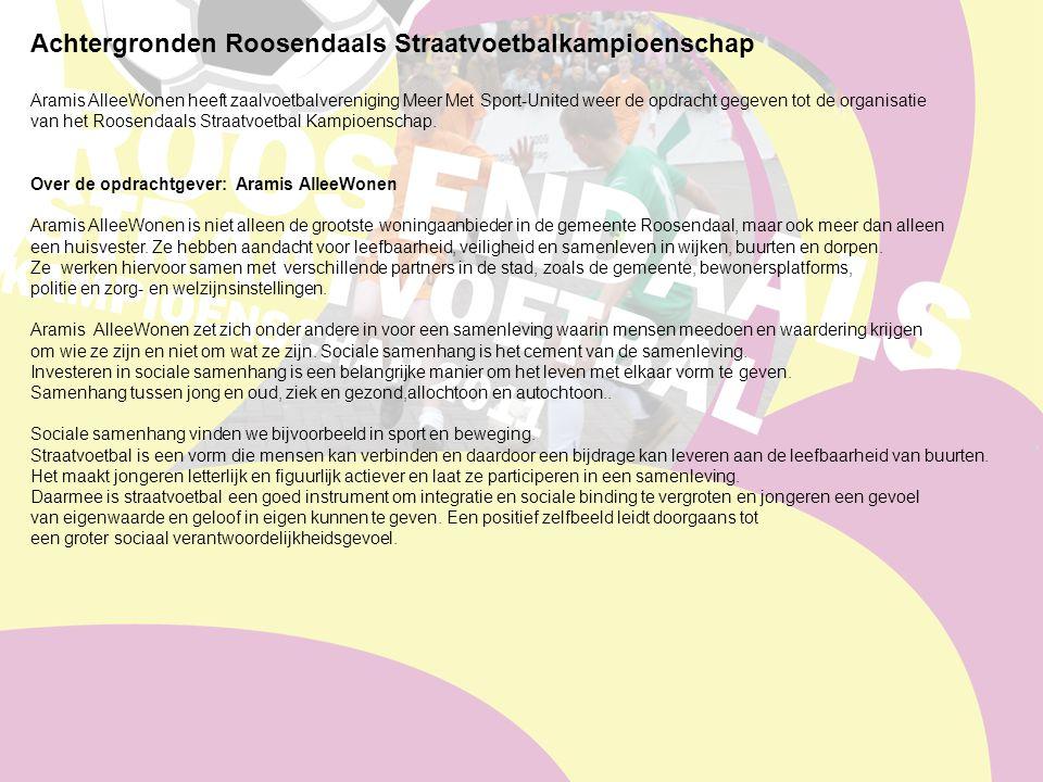 Achtergronden Roosendaals Straatvoetbalkampioenschap Aramis AlleeWonen heeft zaalvoetbalvereniging Meer Met Sport-United weer de opdracht gegeven tot de organisatie van het Roosendaals Straatvoetbal Kampioenschap.