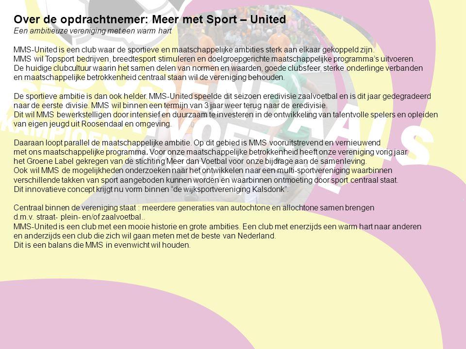 Over de opdrachtnemer: Meer met Sport – United Een ambitieuze vereniging met een warm hart MMS-United is een club waar de sportieve en maatschappelijke ambities sterk aan elkaar gekoppeld zijn.