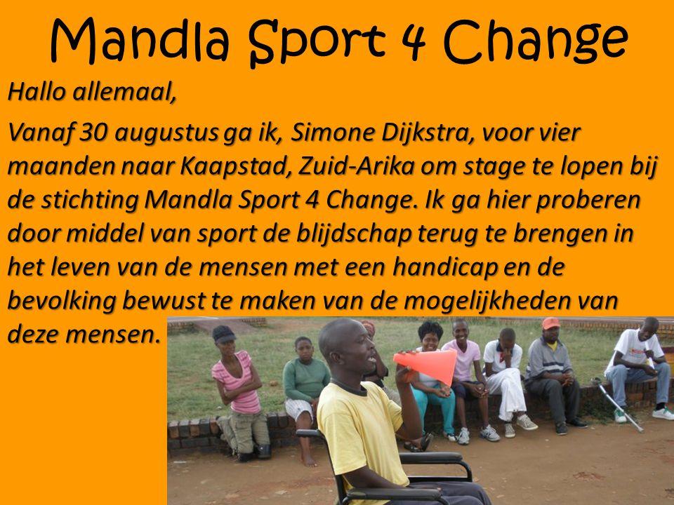 Mandla Sport 4 Change Hallo allemaal, Vanaf 30 augustus ga ik, Simone Dijkstra, voor vier maanden naar Kaapstad, Zuid-Arika om stage te lopen bij de stichting Mandla Sport 4 Change.