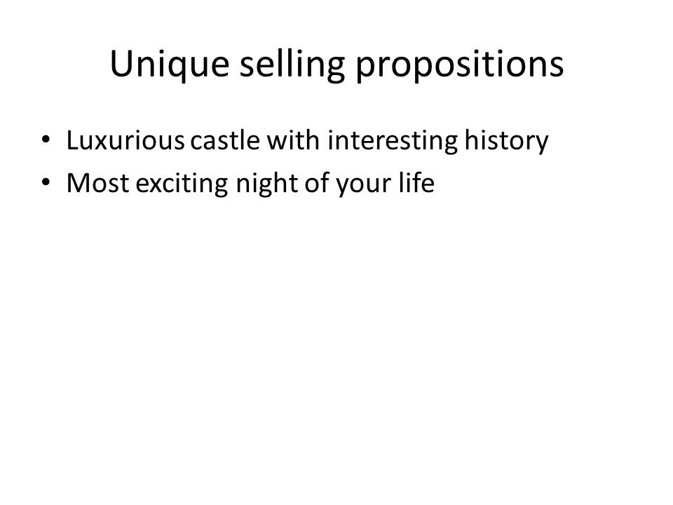 Unique selling propositions Luxurious castle with interesting history Most exciting night of your life